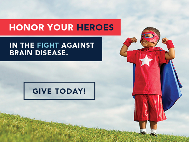 Honor your heroes in the fight against brain disease.