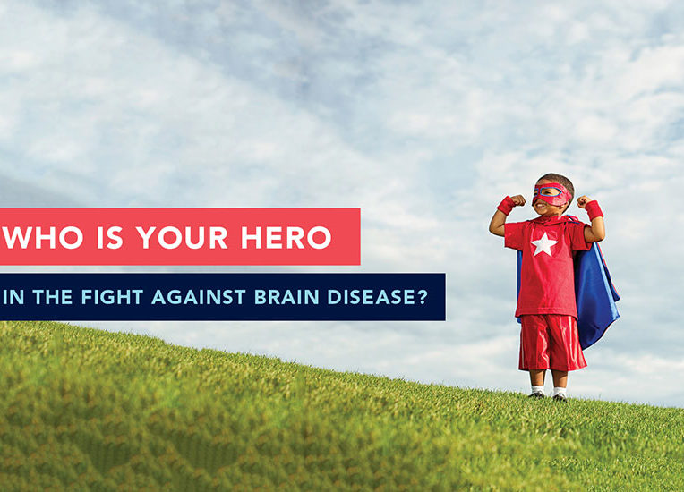 Who is your hero in the fight against brain disease?