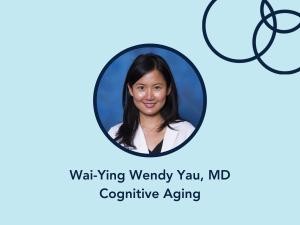 Wai-Ying Wendy Yau, MD, Cognitive Aging