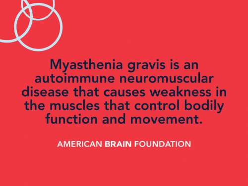 Mysathenia gravis is an autoimmune neuromuscular disease that cause weakness in the muscles that control bodily function and movement